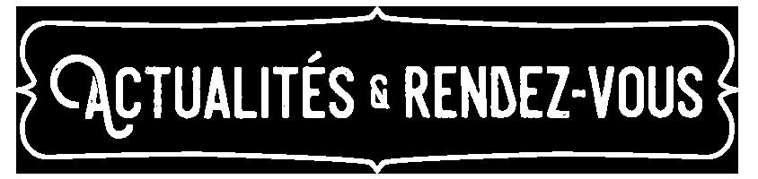 ACTUALITÉS et RENDEZ-VOUS